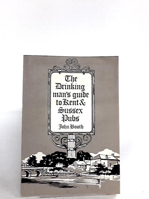 Drinking Man's Guide to Kent and Sussex Pubs By Booth, John