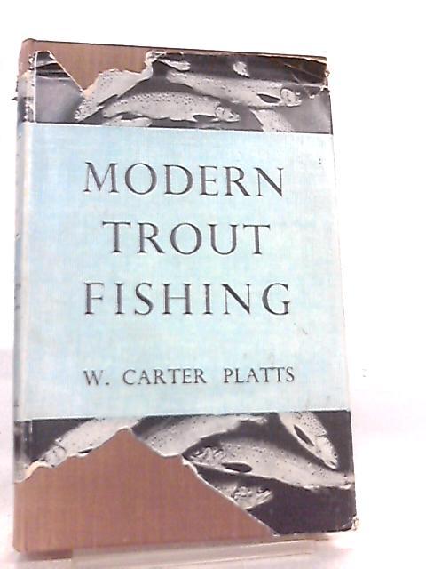 Modern Trout Fishing By W. Carter Platts