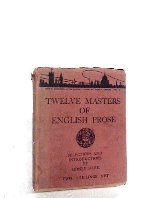 Twelve Masters of English Prose : John O`londons Little Books By Sidney Dark : Selections and Introductions