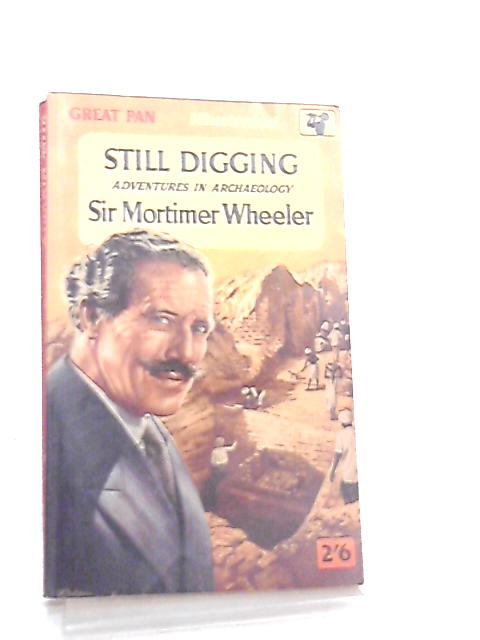 Still Digging, Adventures in Archaeology by Sir Mortimer Wheeler