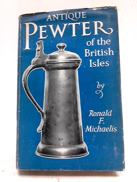 Antique Pewter of the British Isles By Ronald F Michaelis