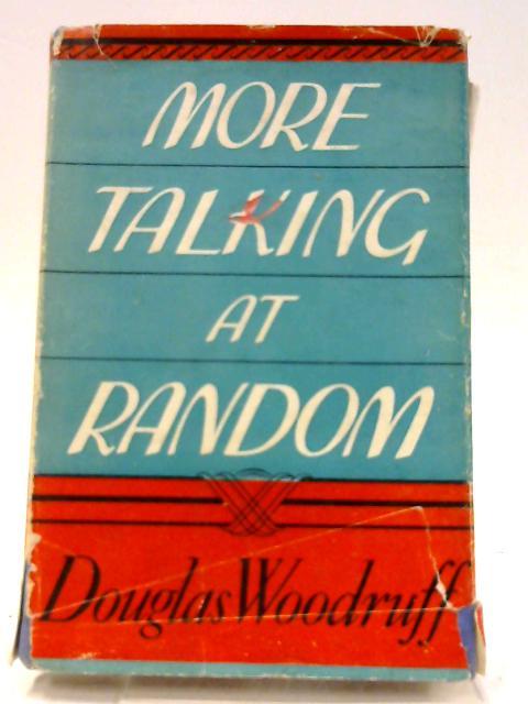More Talking At Random. By Douglas. Woodruff