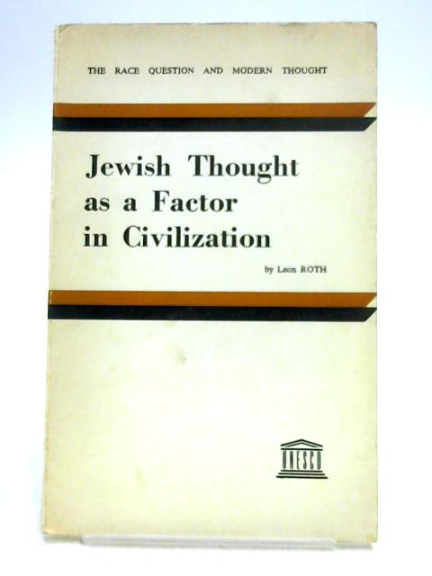 Jewish Thought as a Factor in Civilization By Leon Roth