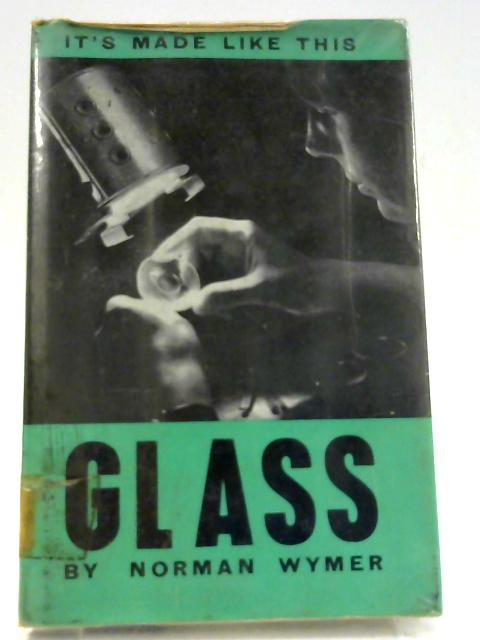 Glass (It's Made Like This) By Norman Wymer