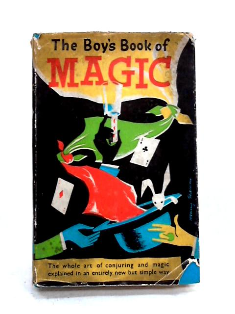The Boys' Book of Magic: The Art of Conjuring Explained and Illustrated By Anon