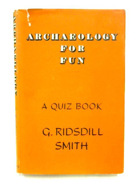 Archaeology for Fun: A Quiz Book By Geoffrey Ridsdill Smith