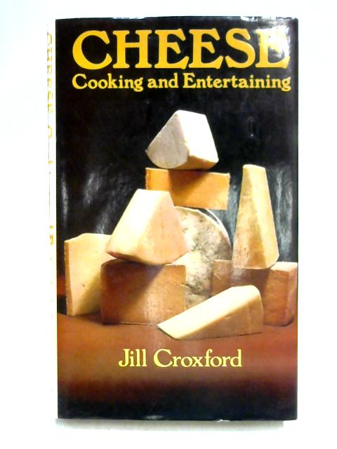 Cheese: Cooking and Entertaining By Jill Croxford