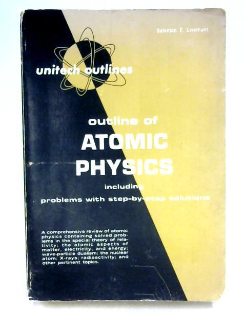 Outline of Atomic Physics By Salomon E. Liverhant