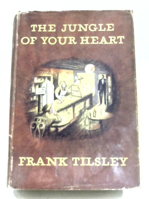 The Jungle Of Your Heart By Frank Tilsley