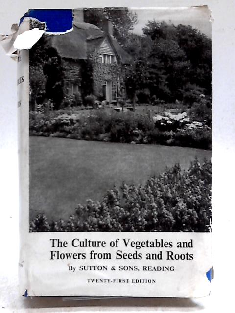 The Culture of Vegetables and Flowers From Seeds and Roots by Sutton & Son