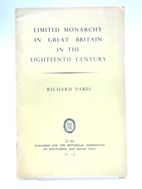 Limited Monarchy in Great Britain in the 18th Century By Pares