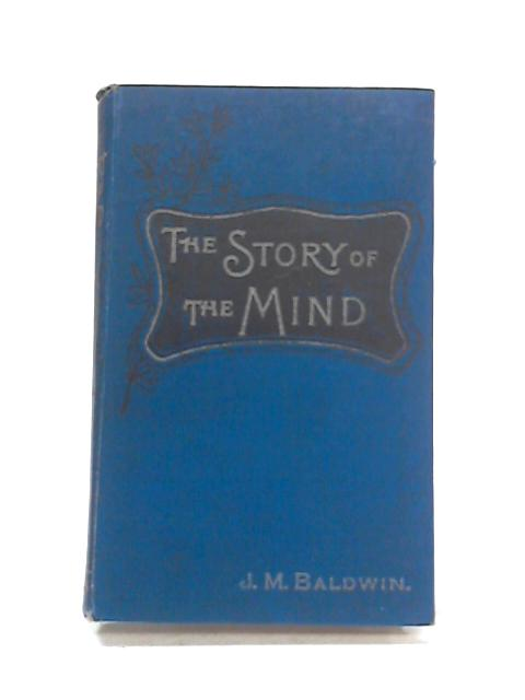 The Story of the Mind by J.M. Baldwin