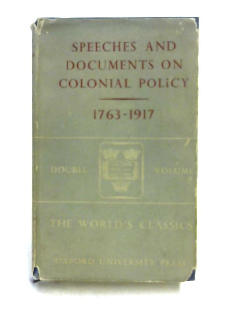 Selected Speeches and Documents on British Colonial Policy 1763-1917 by Ed. by A.B. Keith