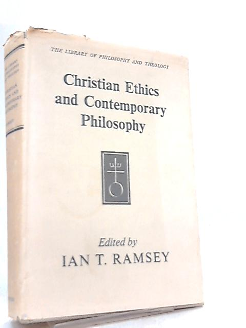 Christian Ethics and Contemporary Philosophy by Edited By Ian T. Ramsey