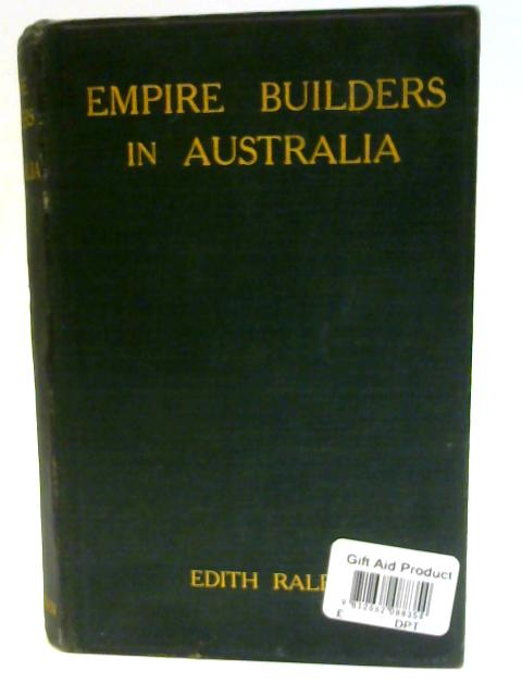 Empire Builders in Australia By Edith Ralph