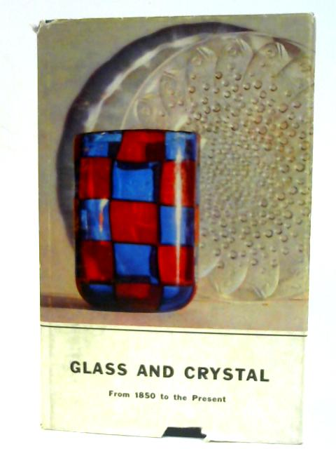 Glass and Crystal II from the Mid-Nineteenth Century to the Present By Schrijver, Elka