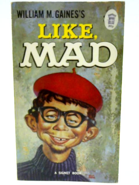 Like Mad by Feldstein, Albert B. (Editor)