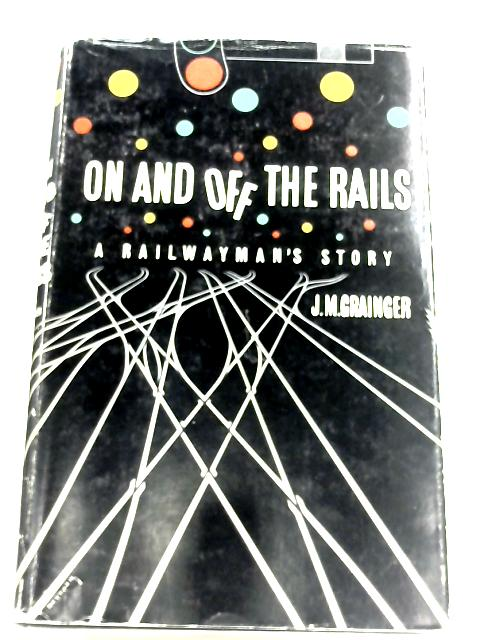 On And Off The Rails: A Railwayman's Story by Jack Murray Grainger