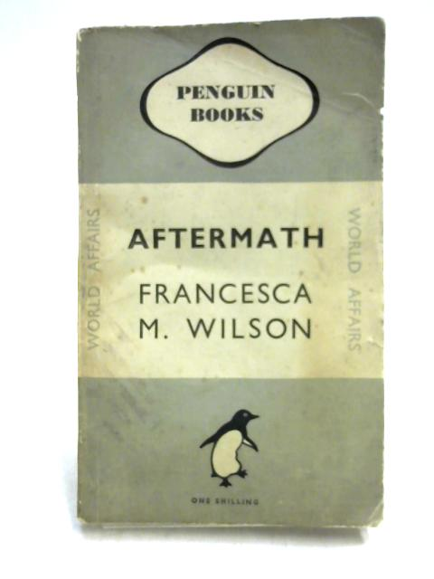 Aftermath: France, Germany, Austria, Yugoslavia 1945 and 1946 by F.M. Wilson
