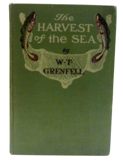 Harvest of the Sea a Tale of Both Sides of the Atlantic by Wilfred T. Grenfell