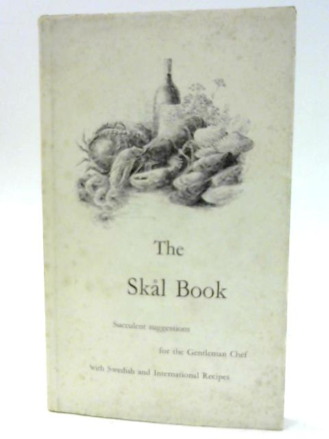 The Skal Book : Succulent Suggestions for the Gentlemanc Chef With Swedish and International Recipes By Lennart Tholen
