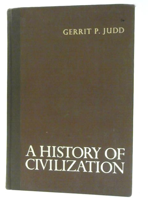 A History of Civilization By Judd, Gerrit Parmele
