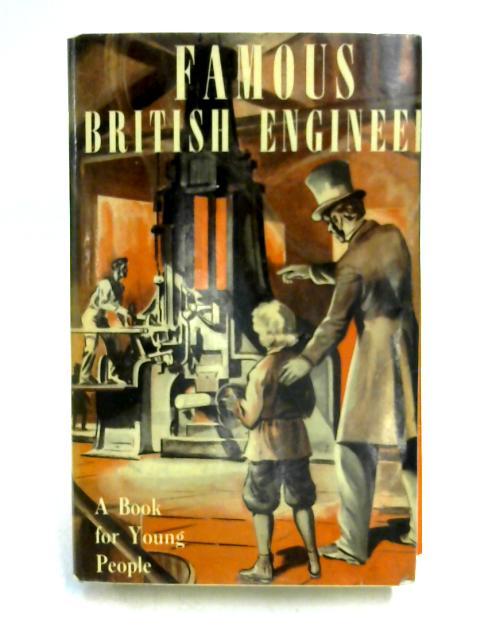 Famous British Engineers By Leslie Halward