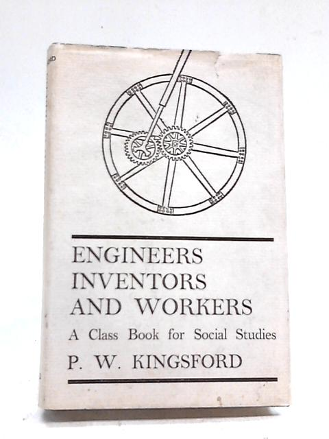 Engineers, Inventors and Workers by P W Kingsford