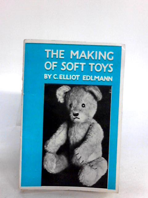 The Making of Soft Toys By C. Elliot Edlmann
