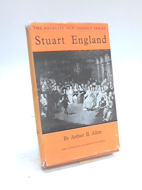 Stuart England: The complete background book by Arthur Bruce Allen