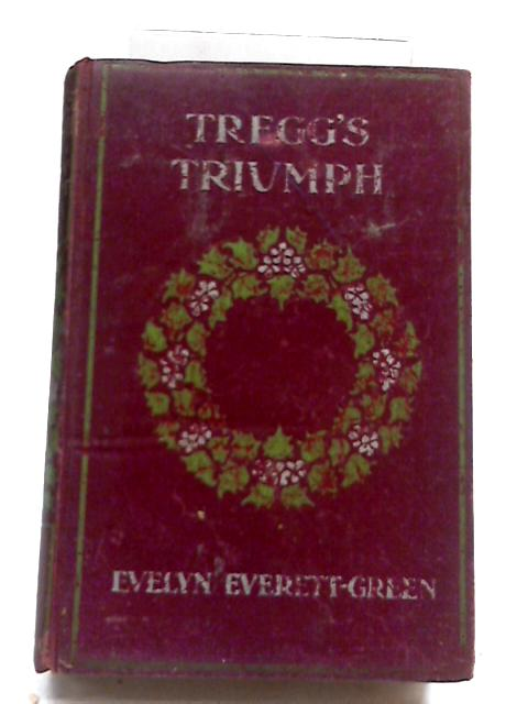 Tregg's Triumph: A Story of Stormy Days by Evelyn Everett-Green By Evelyn Everett-Green