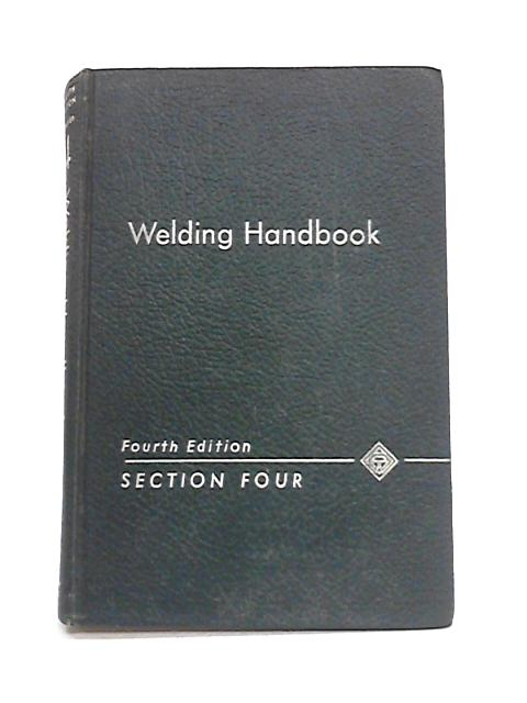 Welding Handbook: Section 4 Metals and Their Weldability By A.L. Phillips (ed)