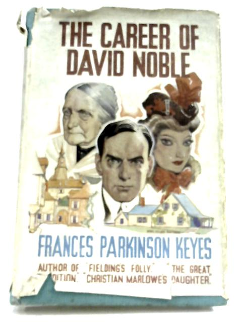 The Career Of David Noble by Frances Parkinson Keyes