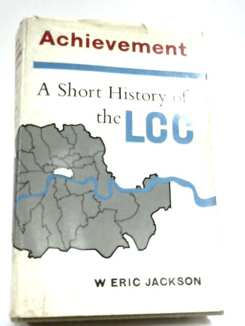 Achievement: A Short History of the London County Council by W. Eric Jackson