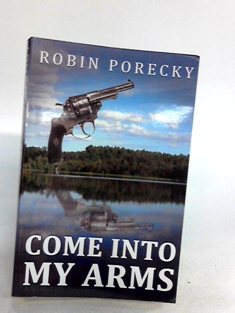 Come Into My Arms by Robin Porecky