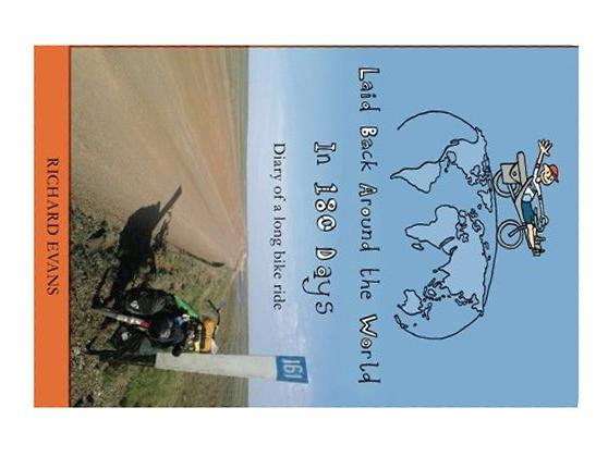 Laid Back Around The World In 180 Days: Diary of A Long Bike Ride By Richard Evans
