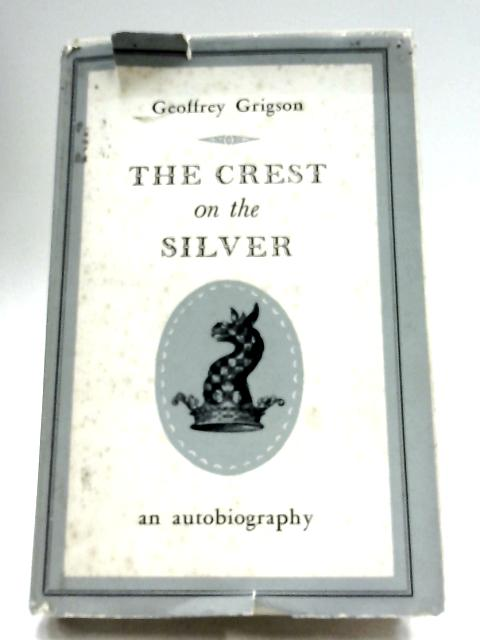 The Crest On The Silver by Geoffrey Grigson