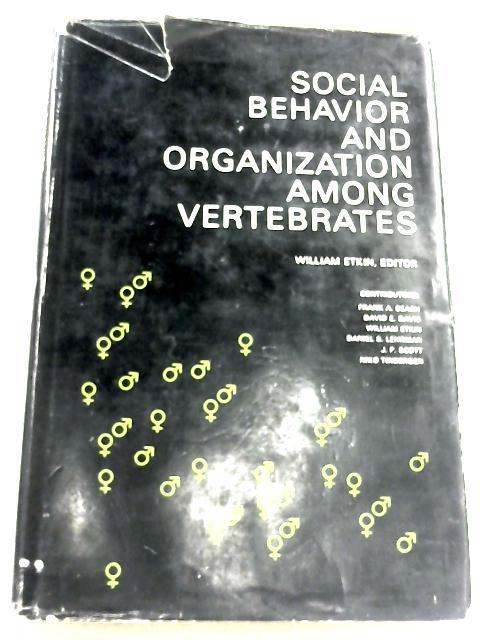 Social Behavior And Organization Among Vertebrates By William Etkin
