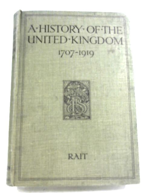 A History of the United Kingdom, 1707-1919 by Robert S. Rait