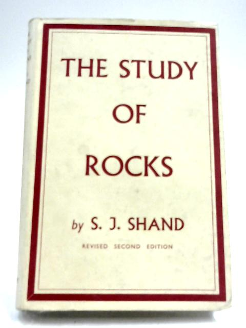 The Study Of Rocks by S. J. Shand