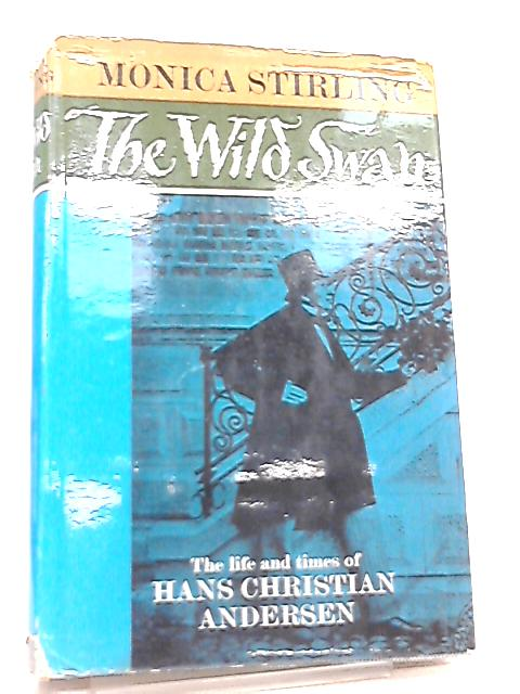 The Wild Swan, The Life and Times of Hans Christian Andersen by Monica Stirling