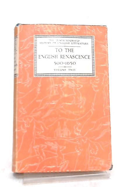 To the English Renascence, 500-1650 Vol II (Teach Yourself) by A. Compton-Rickett, P. Westland