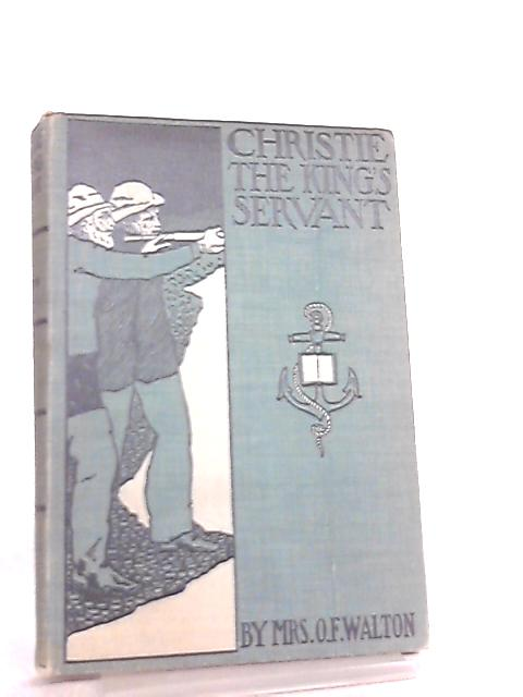 Christie The King's Servant by Mrs O. F. Walton