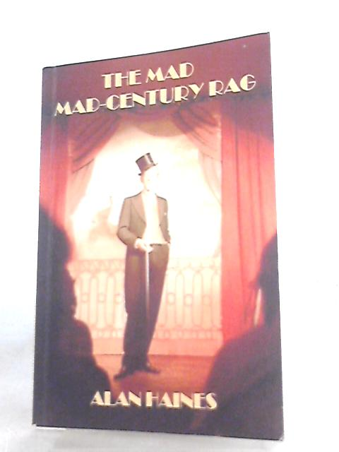 The Mad Mad-century Rag, Autobiography By Alan Haines