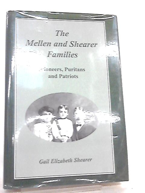 The Mellen and Shearer Families, Pioneers, Puritans, and Patriots By Gail Elizabeth Shearer
