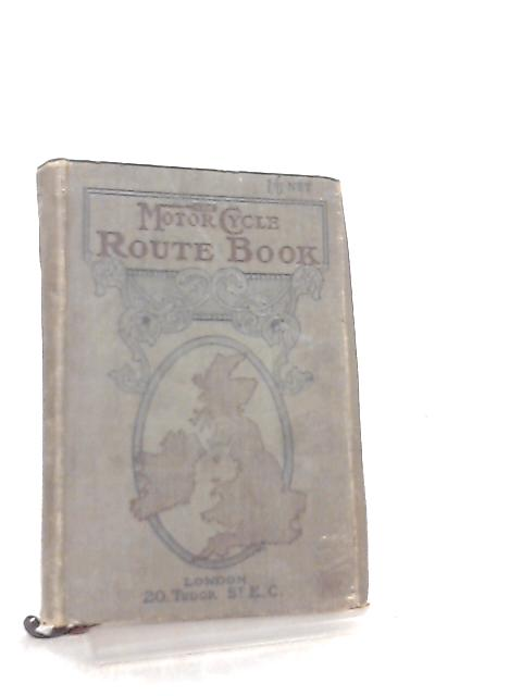 The Motor Cycle Route Book for the British Isles by Anon