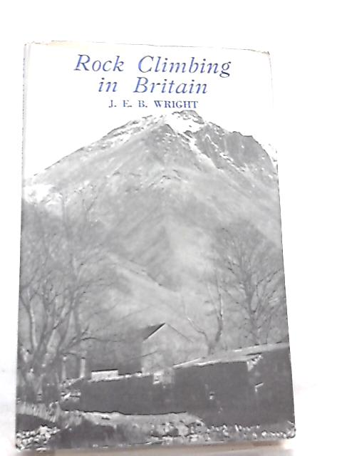 Rock Climbing in Britain By J. E. B. Wright