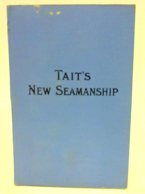 Tait's New Seamanship And Nautical Knowledge Steam and Sail by James Tait by James Tait
