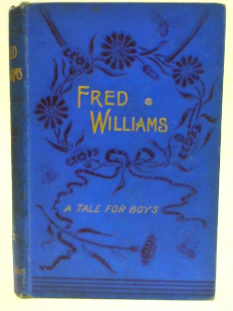 Fred Williams - A tale for boys by Unknown