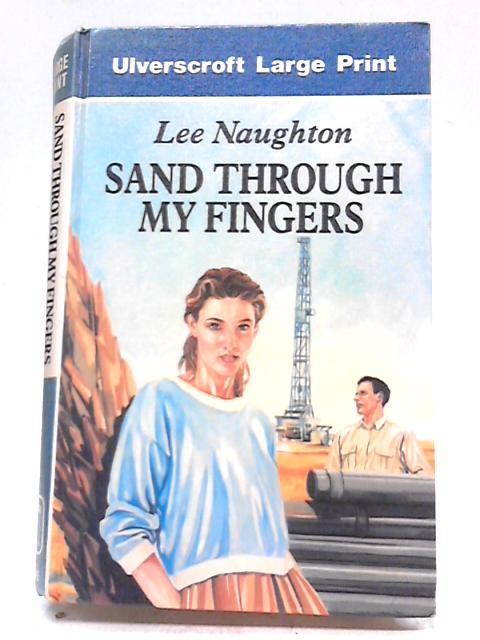 Sand Through My Fingers (Ulverscroft Large Print Series) by Lee Naughton